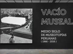 Vacío museal, medio siglo de museotopías peruanas (1966-2016)